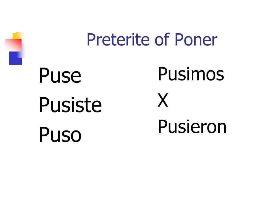 Preterite of Poner Puse Pusiste Puso Pusimos X Pusieron