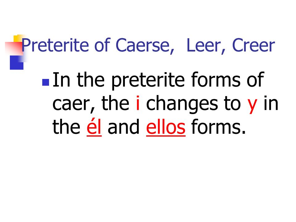 Preterite of Caerse, Leer, Creer In the preterite forms of caer, the i changes to y in the él and ellos forms.