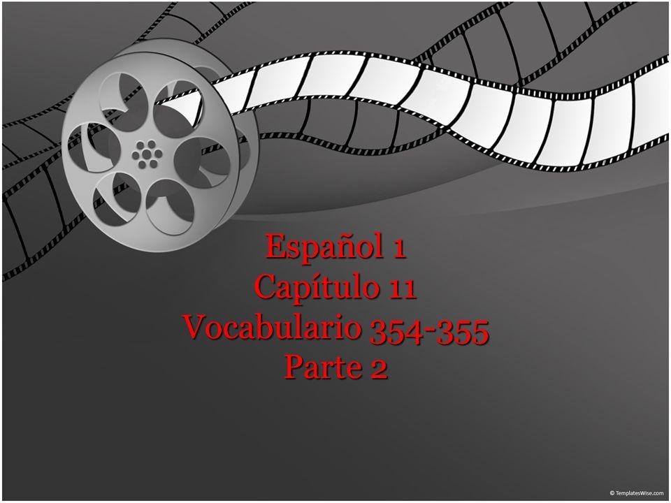 Español 1 Capítulo 11 Vocabulario 354-355 Parte 2