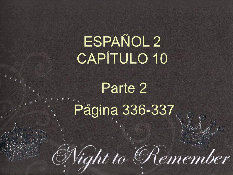 ESPAÑOL 2 CAPÍTULO 10 Parte 2 Página 336-337