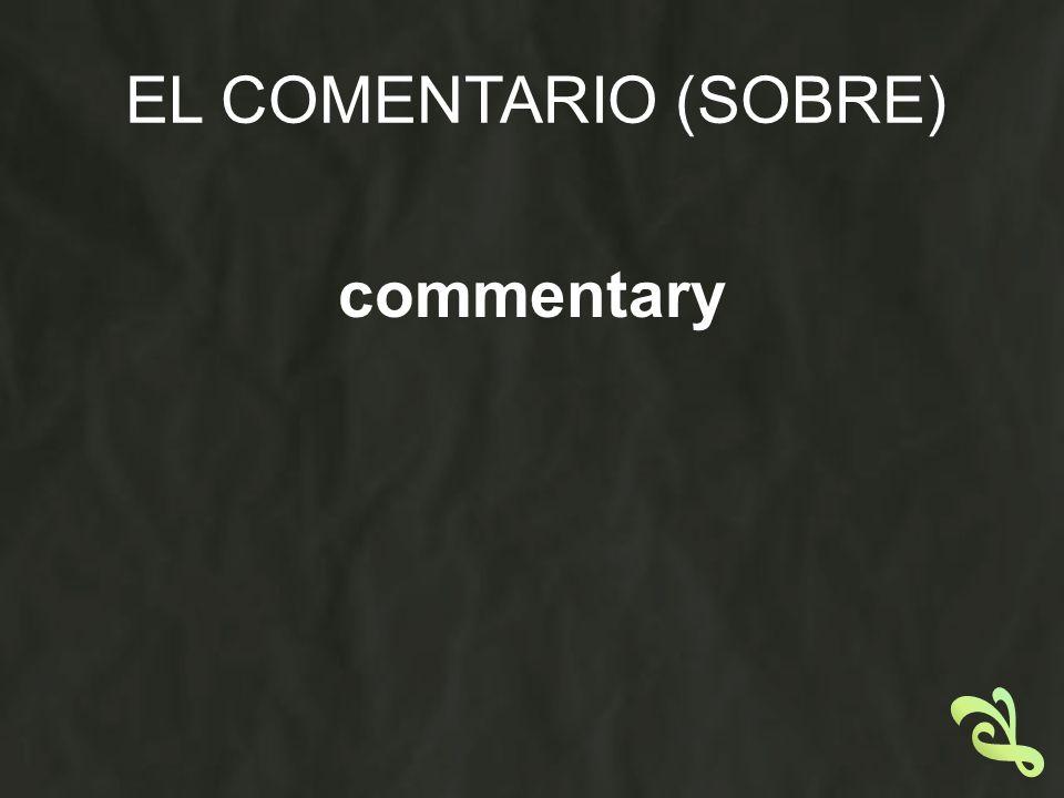 EL COMENTARIO (SOBRE) commentary