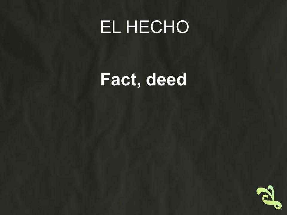 EL HECHO Fact, deed