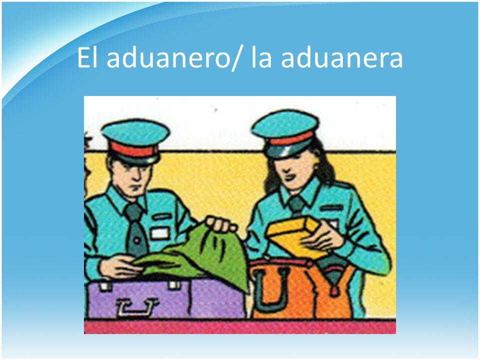 El aduanero/ la aduanera