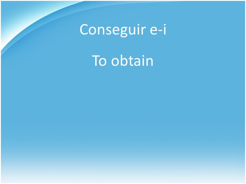 Conseguir e-i To obtain