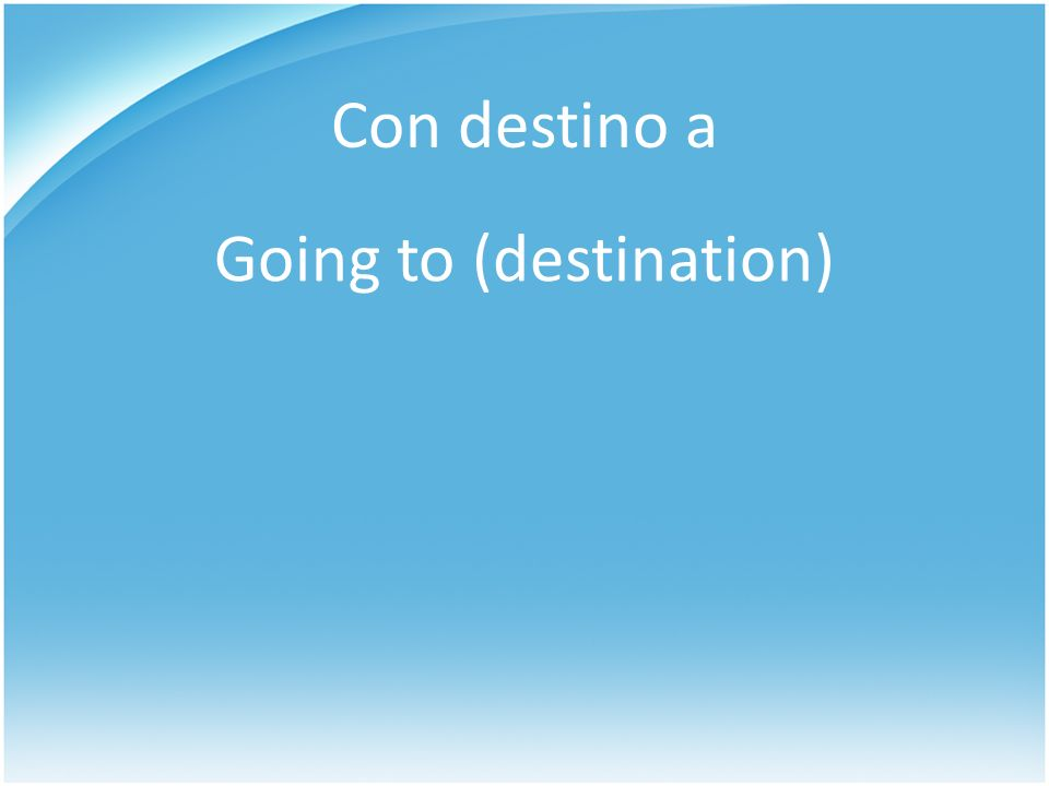 Con destino a Going to (destination)