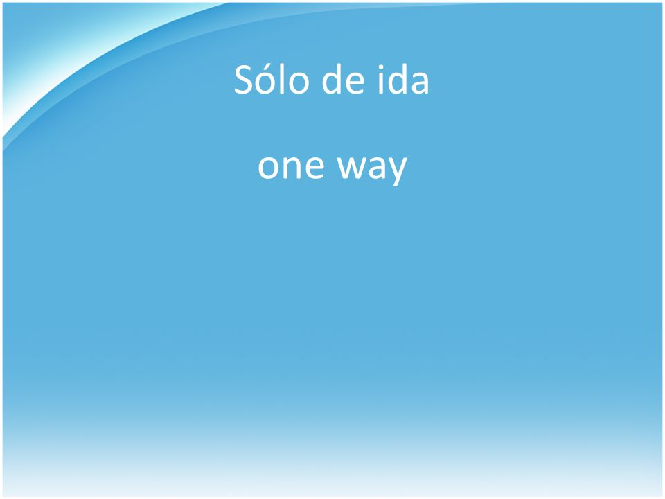 Sólo de ida one way