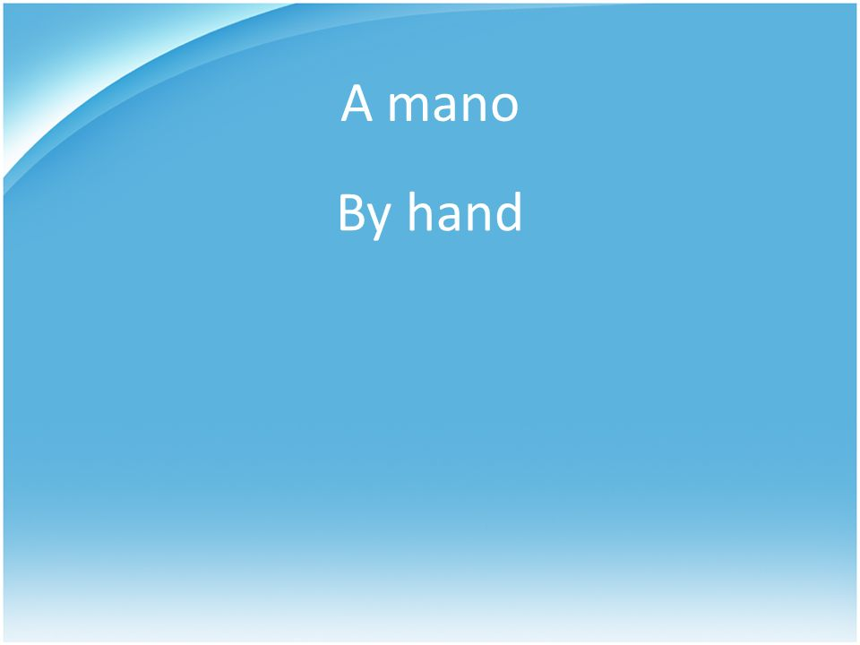 A mano By hand