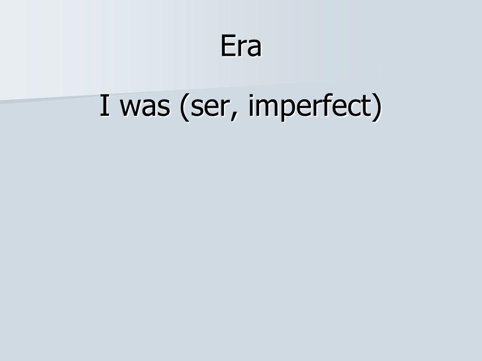 Era I was (ser, imperfect)