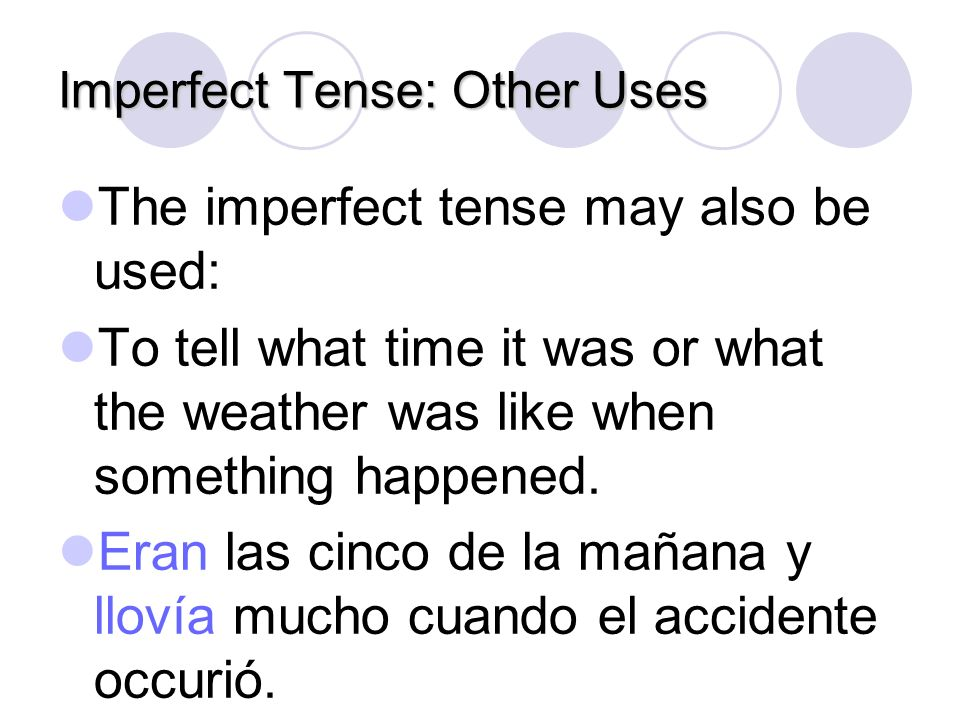 Imperfect Tense: Describing a Situation Todos mis parientes bailaban cuando llegamos. All my relatives were dancing when we arrived.
