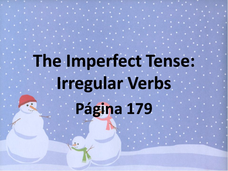 The Imperfect Tense: Irregular Verbs Página 179 The Imperfect Tense: Irregular Verbs Página 179
