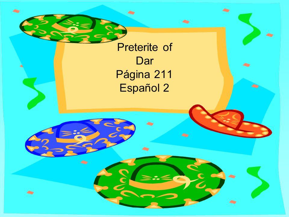 Preterite of Dar Página 211 Español 2