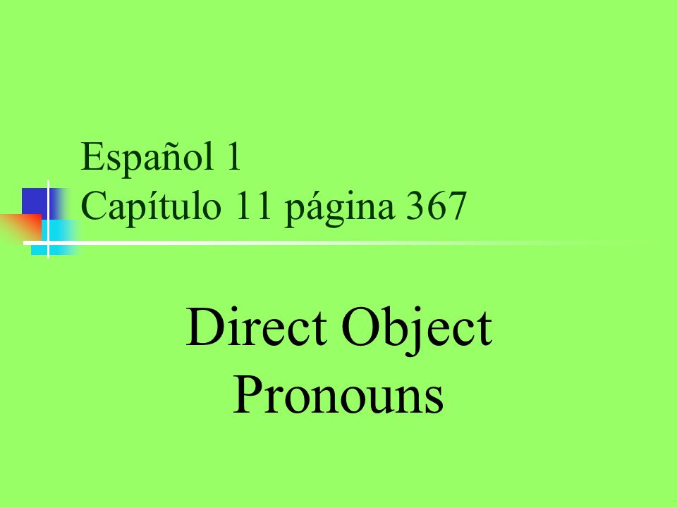 Español 1 Capítulo 11 página 367 Direct Object Pronouns