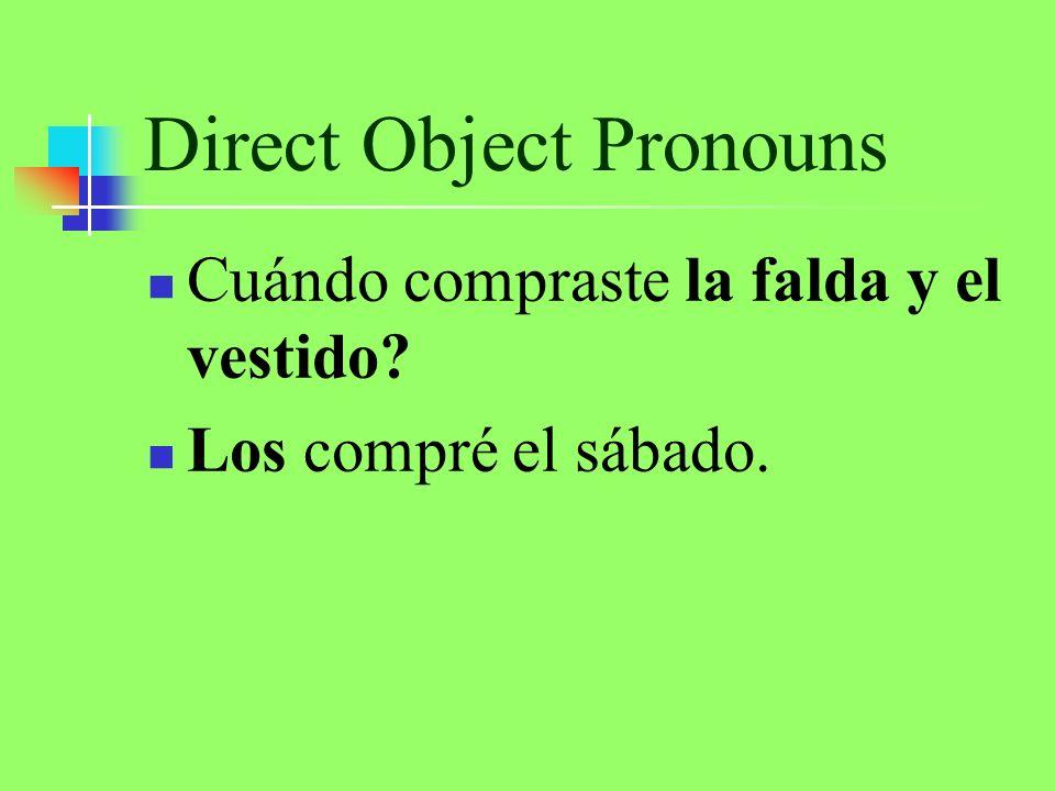 Direct Object Pronouns Cuándo compraste la falda y el vestido? Los compré el sábado.
