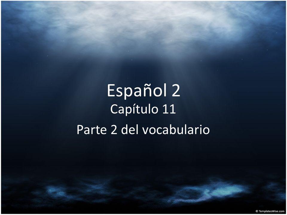 Español 2 Capítulo 11 Parte 2 del vocabulario