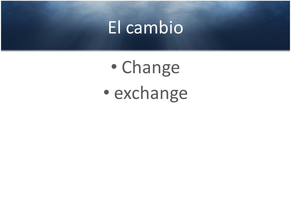 El cambio Change exchange