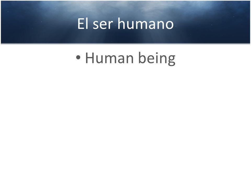 El ser humano Human being