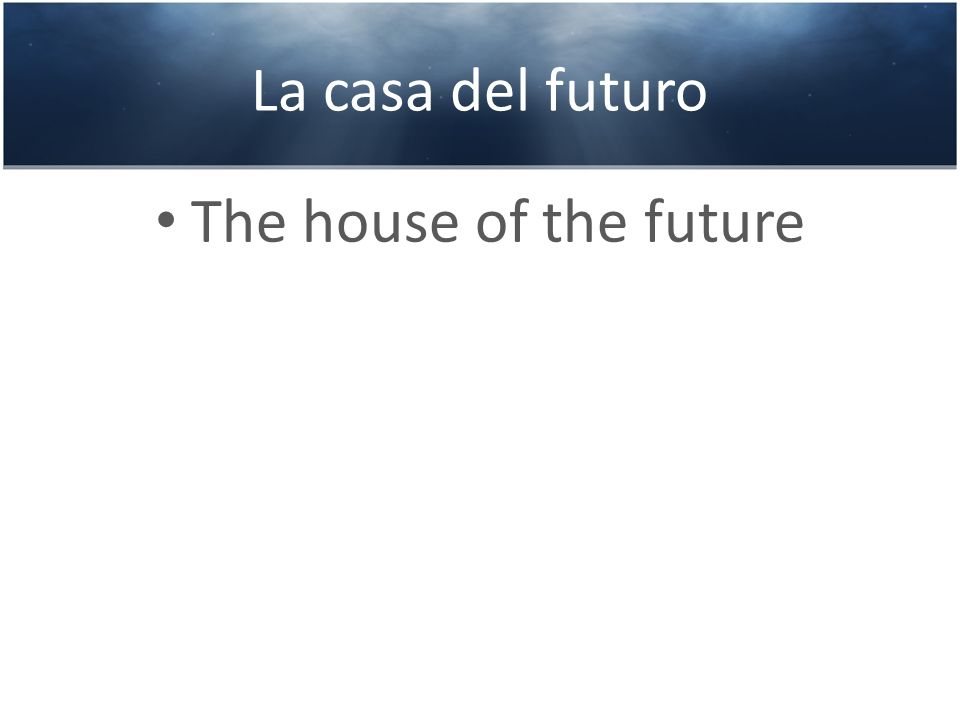 La casa del futuro The house of the future