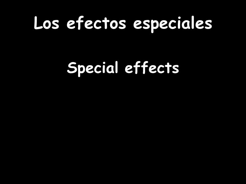Los efectos especiales Special effects