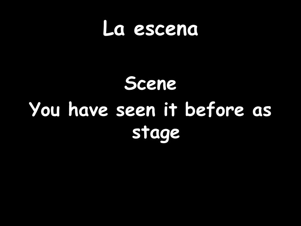 La escena Scene You have seen it before as stage