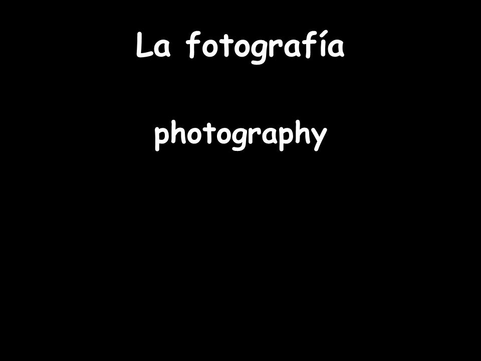 La fotografía photography