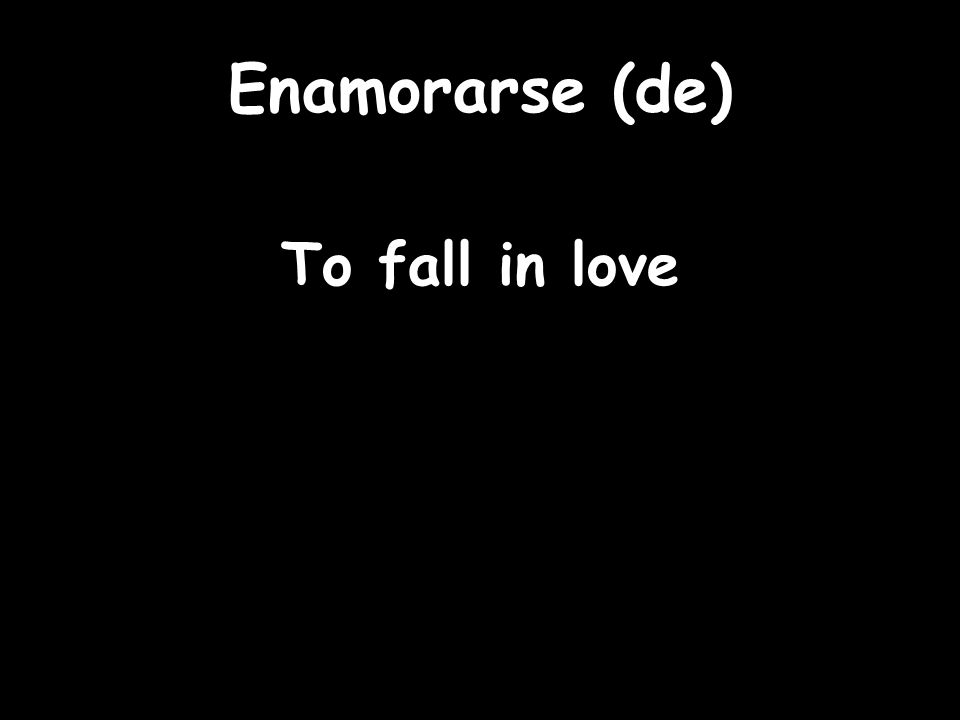 Enamorarse (de) To fall in love