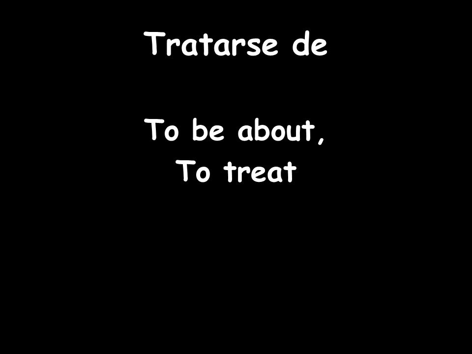 Tratarse de To be about, To treat