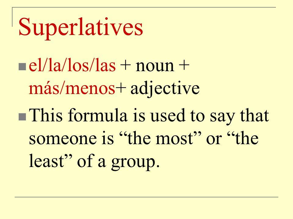 Superlatives For example, El programa más aburrido es las noticias.