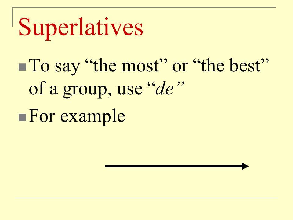 Superlatives Para mi, Miguel es el peor estudiante de todas.