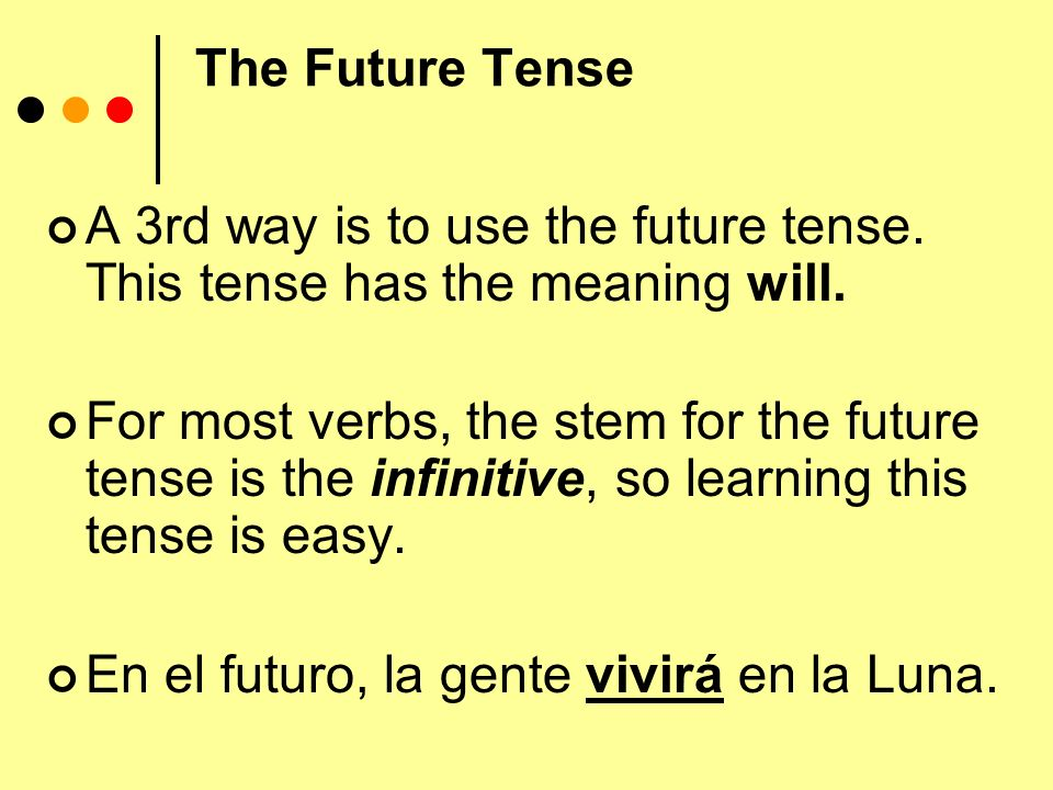 The Future Tense A 3rd way is to use the future tense.