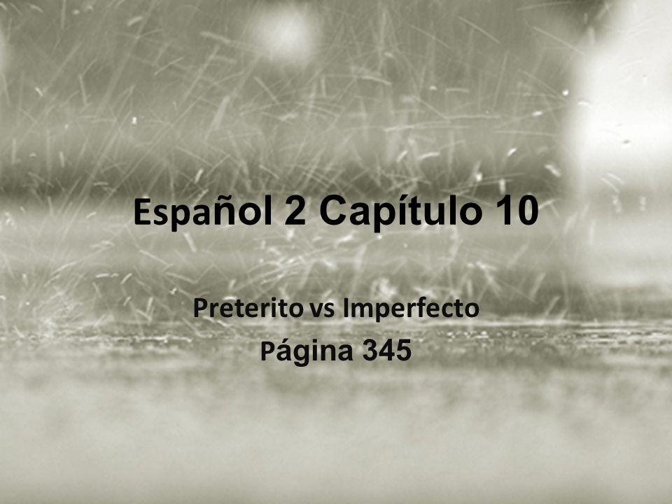 Espa ñol 2 Capítulo 10 Preterito vs Imperfecto P ágina 345
