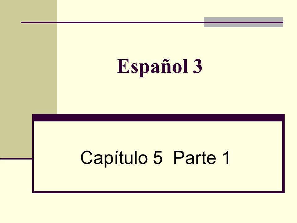 Español 3 Capítulo 5 Parte 1