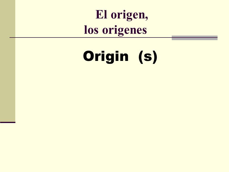 El origen, los origenes Origin (s)