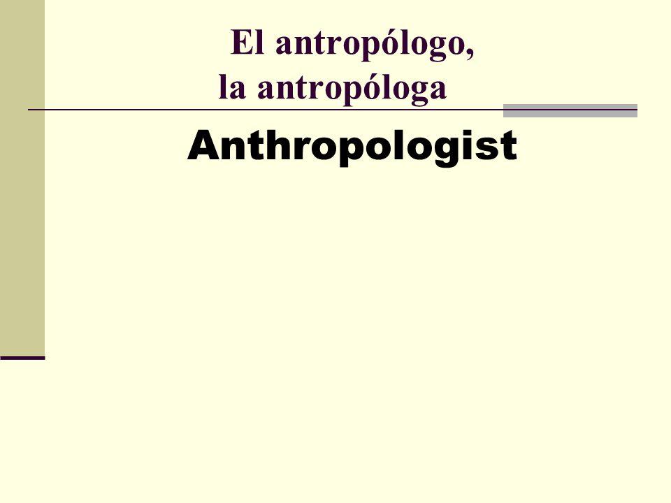 El antropólogo, la antropóloga Anthropologist