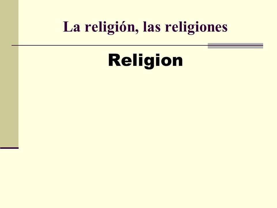 La religión, las religiones Religion