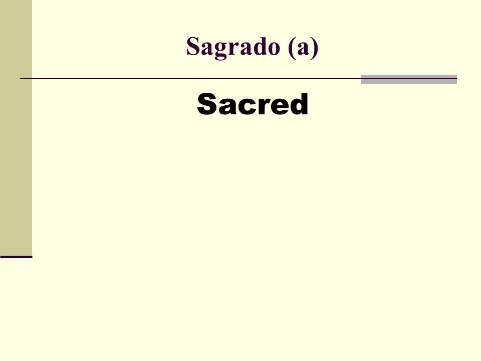 Sagrado (a) Sacred