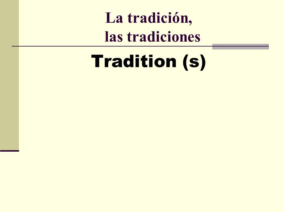 La tradición, las tradiciones Tradition (s)