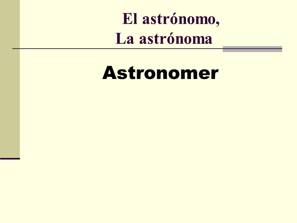 El astrónomo, La astrónoma Astronomer