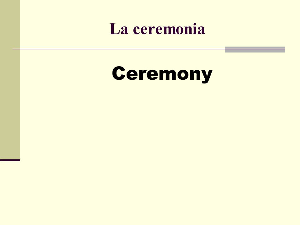 La ceremonia Ceremony