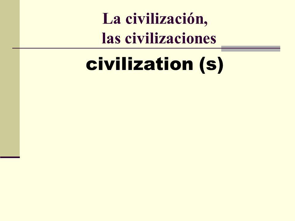 La civilización, las civilizaciones civilization (s)