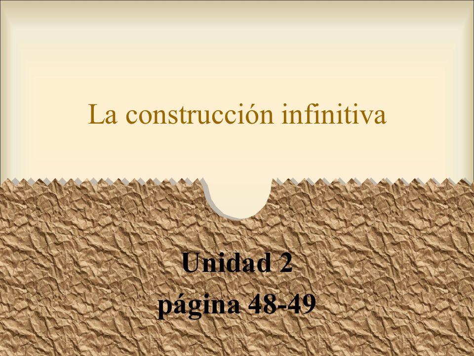 La construcción infinitiva Unidad 2 página 48-49