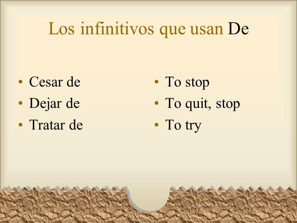 Los infinitivos que usan De Cesar de Dejar de Tratar de To stop To quit, stop To try