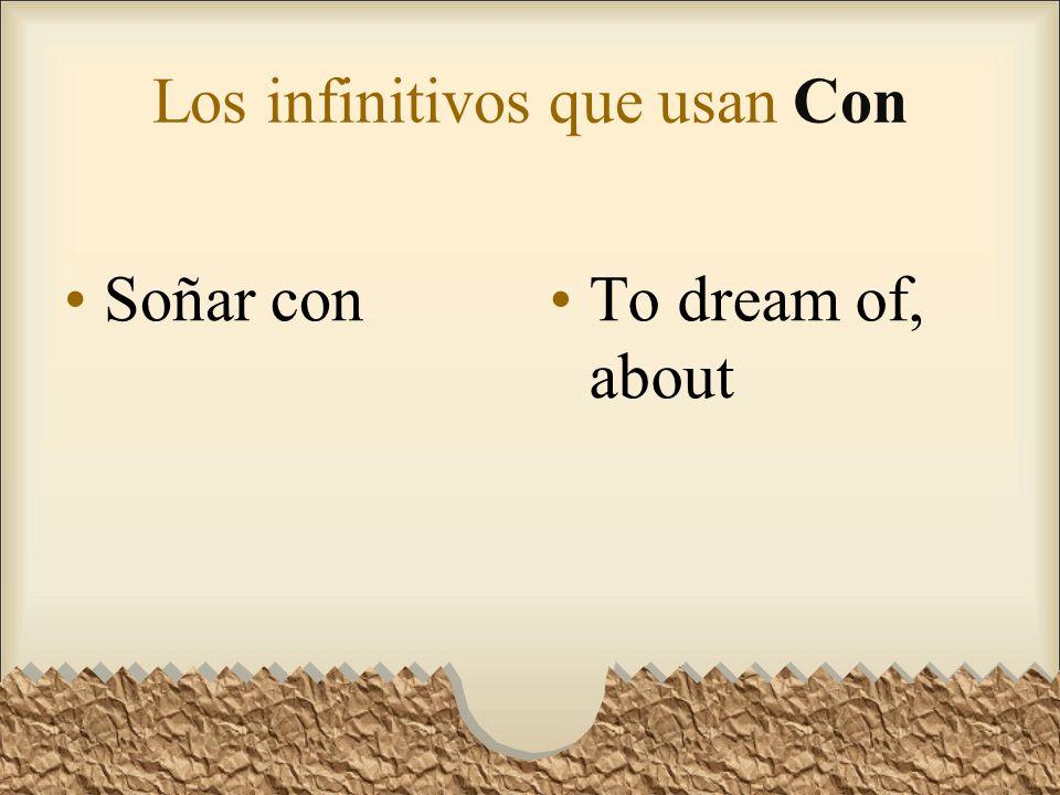 Los infinitivos que usan Con Soñar conTo dream of, about