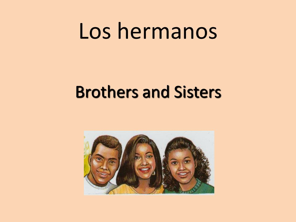 Los hermanos Brothers and Sisters
