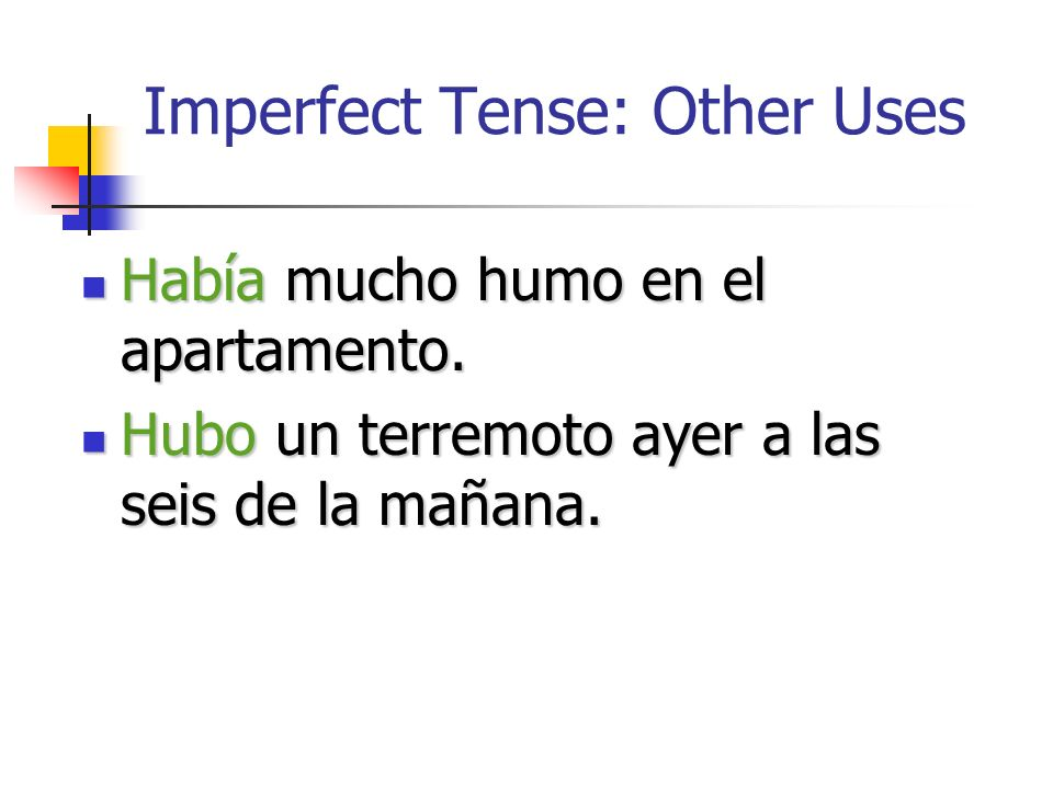 Imperfect Tense: Other Uses Habíahubohaber Había and hubo are forms of haber and both mean there was, there were.