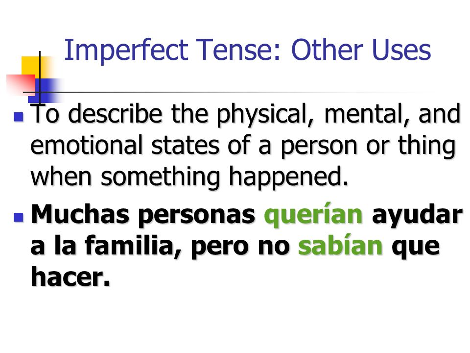 Imperfect Tense: Other Uses The imperfect tense may also be used: To tell what time it was or what the weather was like when something happened.