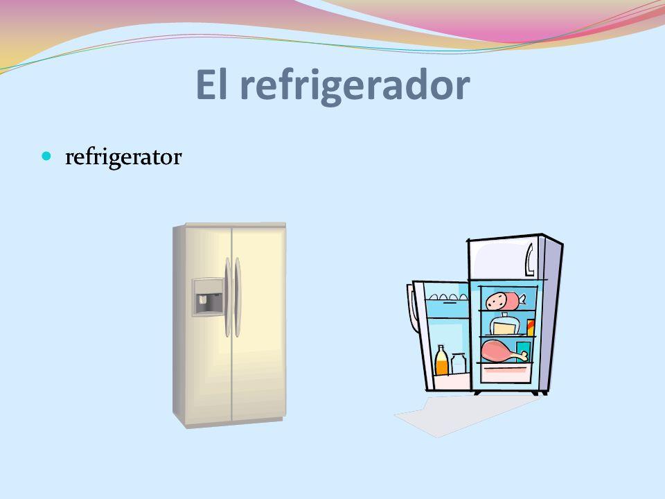 refrigerator El refrigerador refrigerator