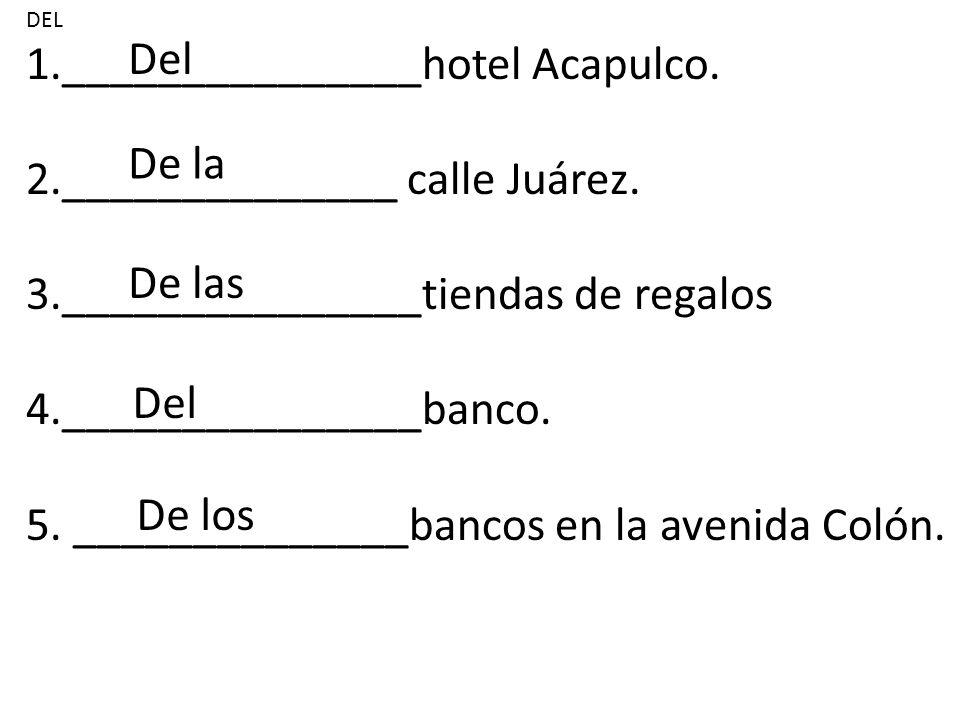 DEL 1._______________hotel Acapulco. 2.______________ calle Juárez.