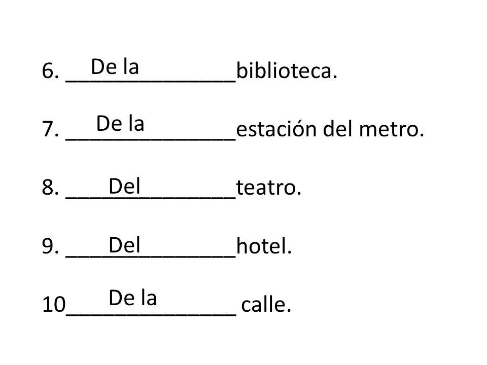 6. ______________biblioteca. 7. ______________estación del metro.