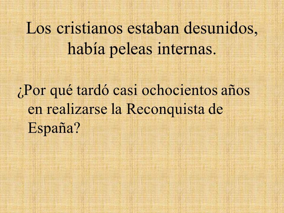 Los cristianos estaban desunidos, había peleas internas. ¿Por qué tardó casi ochocientos años en realizarse la Reconquista de España?