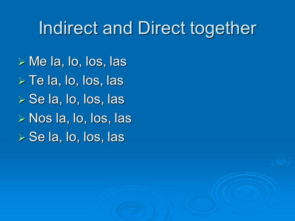 Indirect and Direct together Me la, lo, los, las Me la, lo, los, las Te la, lo, los, las Te la, lo, los, las Se la, lo, los, las Se la, lo, los, las N